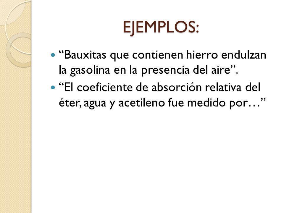 EJEMPLOS: Bauxitas que contienen hierro endulzan la gasolina en la presencia del aire .