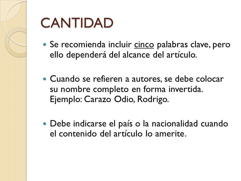 CANTIDAD Se recomienda incluir cinco palabras clave, pero ello dependerá del alcance del artículo.