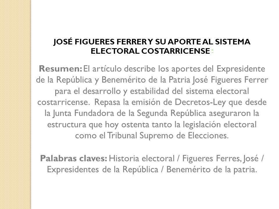 JOSÉ FIGUERES FERRER Y SU APORTE AL SISTEMA ELECTORAL COSTARRICENSE *