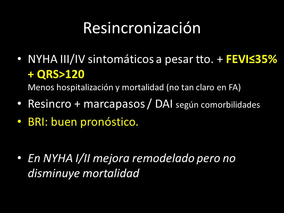 ResincronizaciónNYHA III/IV sintomáticos a pesar tto. + FEVI≤35% + QRS>120 Menos hospitalización y mortalidad (no tan claro en FA)