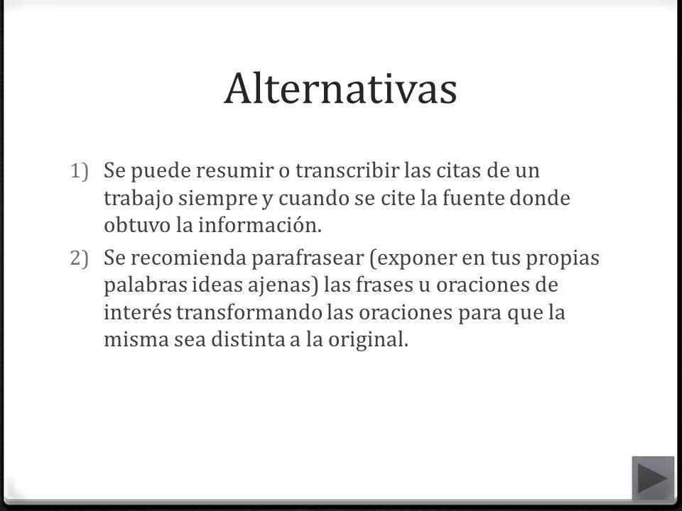Alternativas Se puede resumir o transcribir las citas de un trabajo siempre y cuando se cite la fuente donde obtuvo la información.