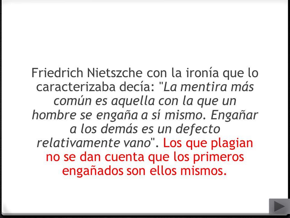 Friedrich Nietszche con la ironía que lo caracterizaba decía: La mentira más común es aquella con la que un hombre se engaña a sí mismo.