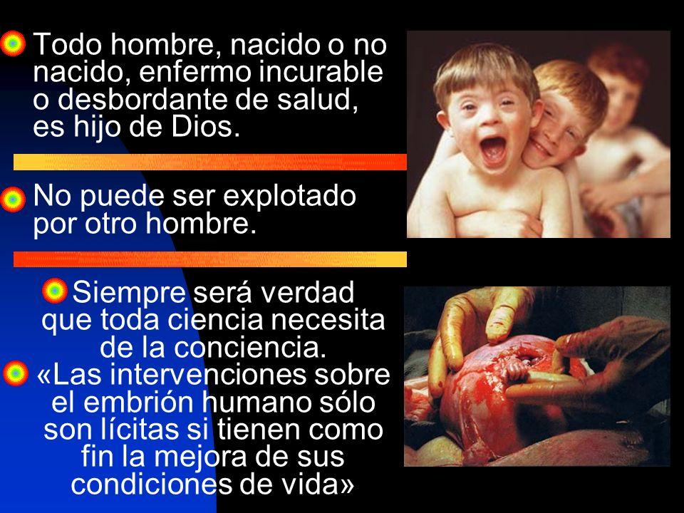 Todo hombre, nacido o no nacido, enfermo incurable o desbordante de salud, es hijo de Dios.