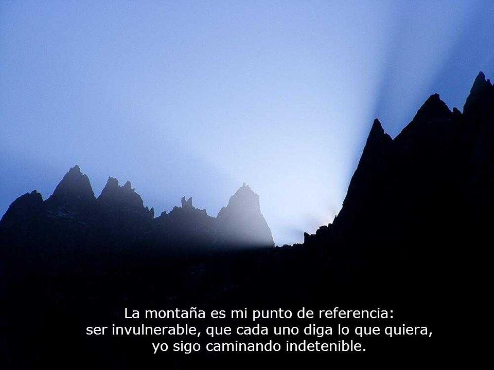 La montaña es mi punto de referencia: ser invulnerable, que cada uno diga lo que quiera, yo sigo caminando indetenible.