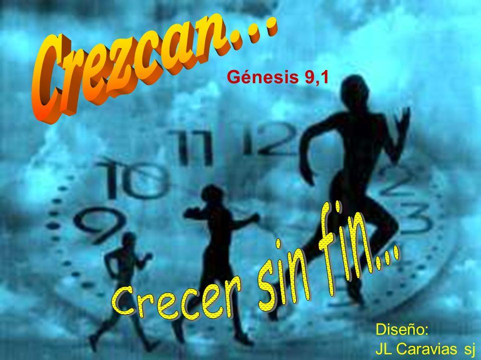 Crezcan... Génesis 9,1 Crecer sin fin... Diseño: JL Caravias sj