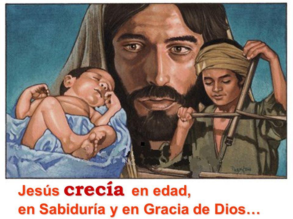 Jesús crecía en edad, en Sabiduría y en Gracia de Dios…