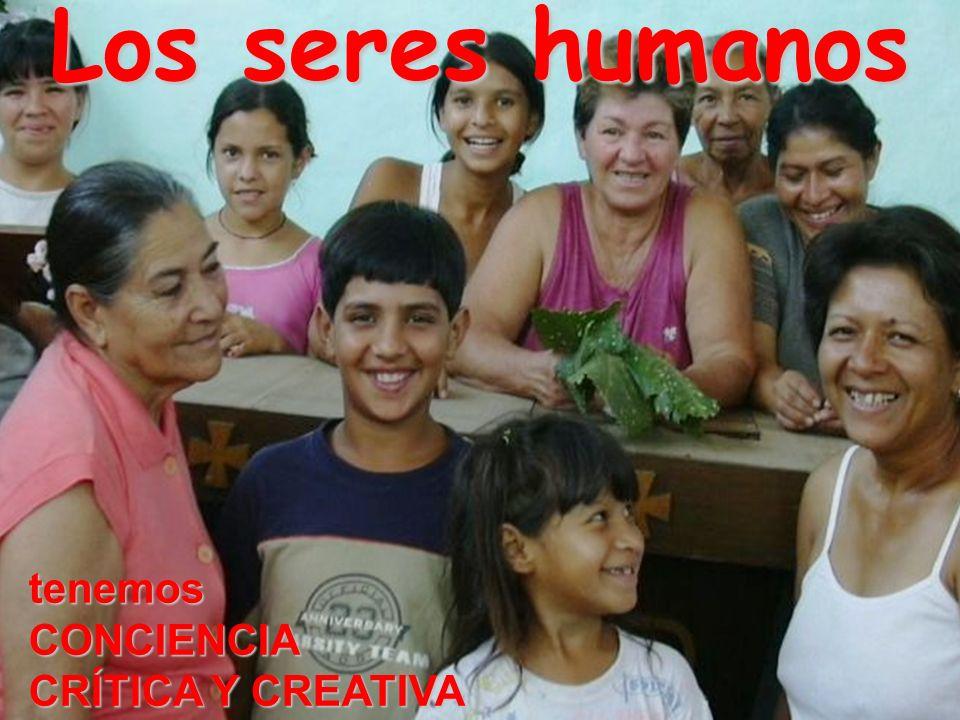 Los seres humanos tenemos CONCIENCIA CRÍTICA Y CREATIVA