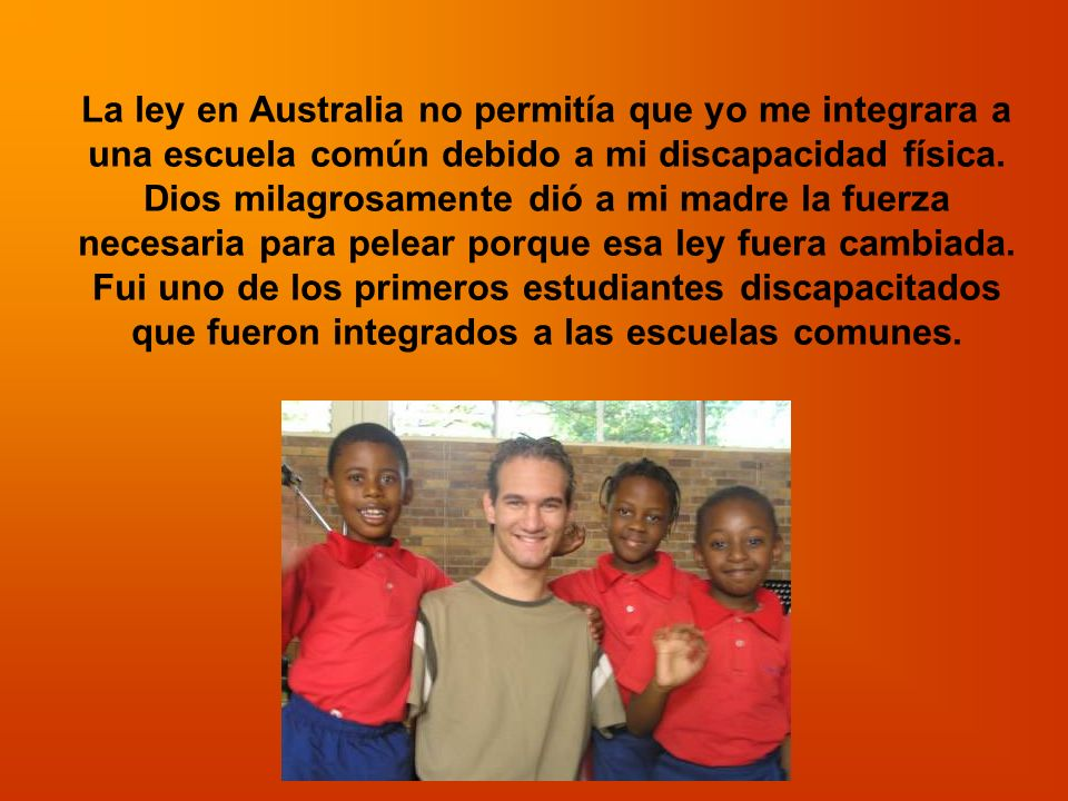 La ley en Australia no permitía que yo me integrara a una escuela común debido a mi discapacidad física.