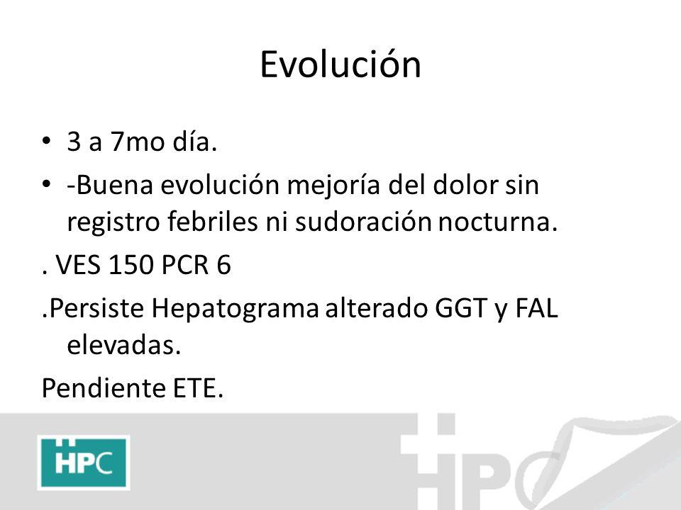 Evolución 3 a 7mo día. -Buena evolución mejoría del dolor sin registro febriles ni sudoración nocturna.