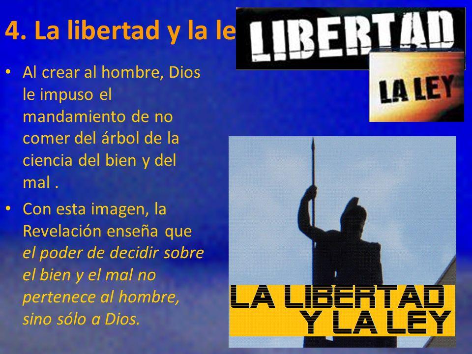 4. La libertad y la ley Al crear al hombre, Dios le impuso el mandamiento de no comer del árbol de la ciencia del bien y del mal .