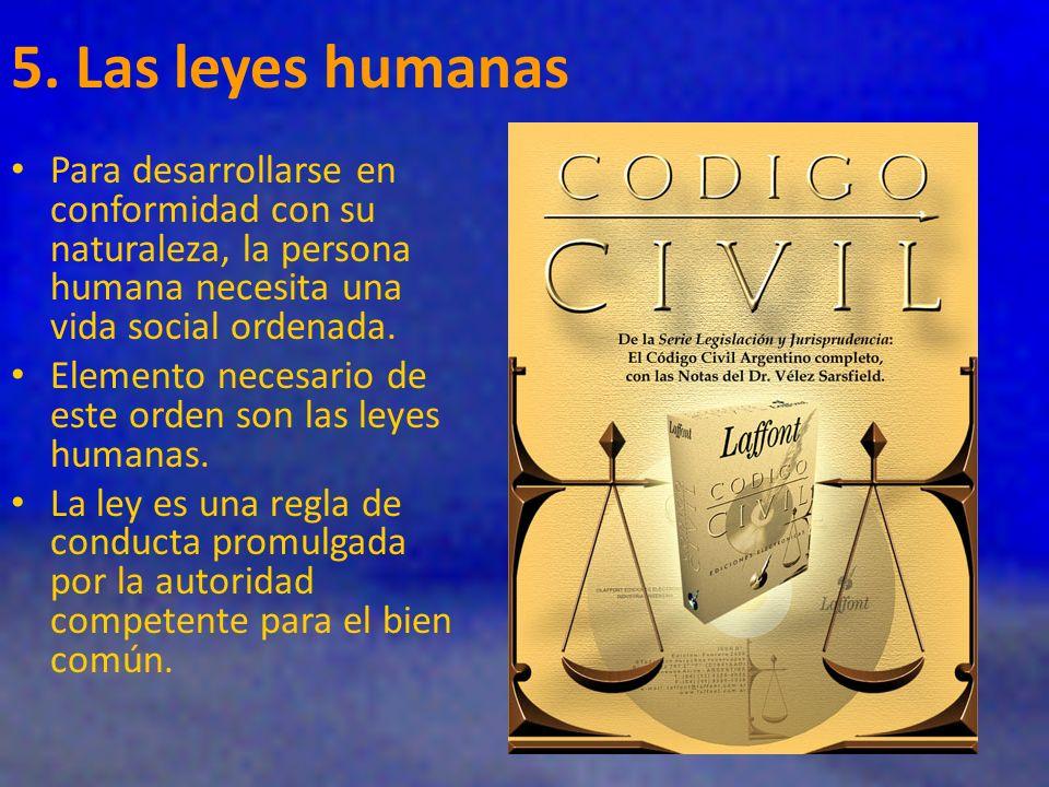 5. Las leyes humanas Para desarrollarse en conformidad con su naturaleza, la persona humana necesita una vida social ordenada.