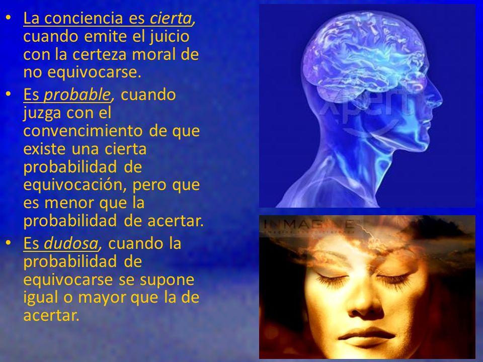 La conciencia es cierta, cuando emite el juicio con la certeza moral de no equivocarse.