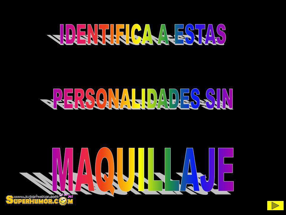 IDENTIFICA A ESTAS PERSONALIDADES SIN MAQUILLAJE