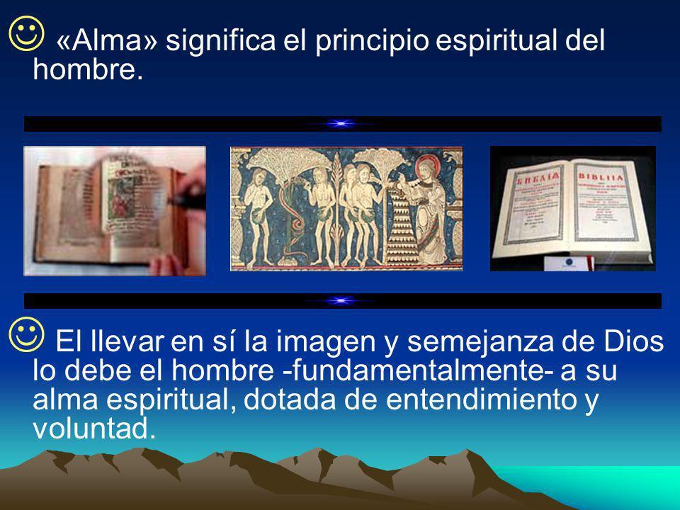 «Alma» significa el principio espiritual del hombre.