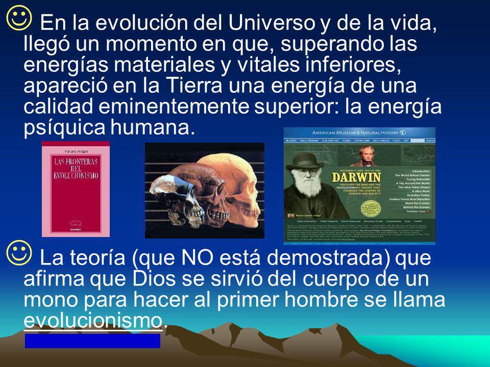 En la evolución del Universo y de la vida, llegó un momento en que, superando las energías materiales y vitales inferiores, apareció en la Tierra una energía de una calidad eminentemente superior: la energía psíquica humana.
