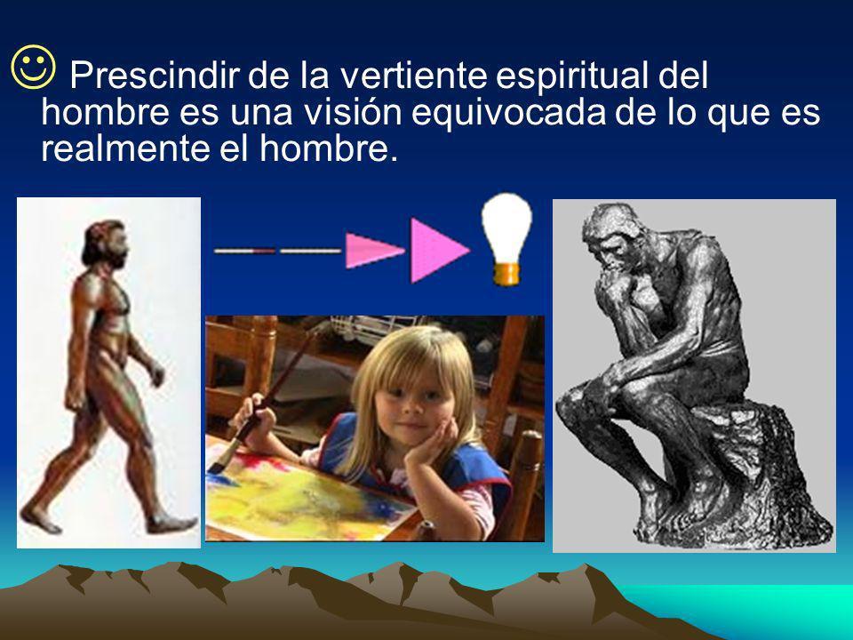 Prescindir de la vertiente espiritual del hombre es una visión equivocada de lo que es realmente el hombre.