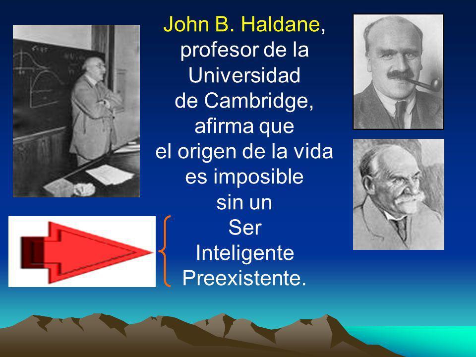 John B. Haldane, profesor de la. Universidad. de Cambridge, afirma que. el origen de la vida. es imposible.