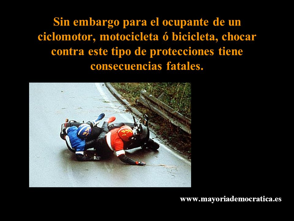 Sin embargo para el ocupante de un ciclomotor, motocicleta ó bicicleta, chocar contra este tipo de protecciones tiene consecuencias fatales.