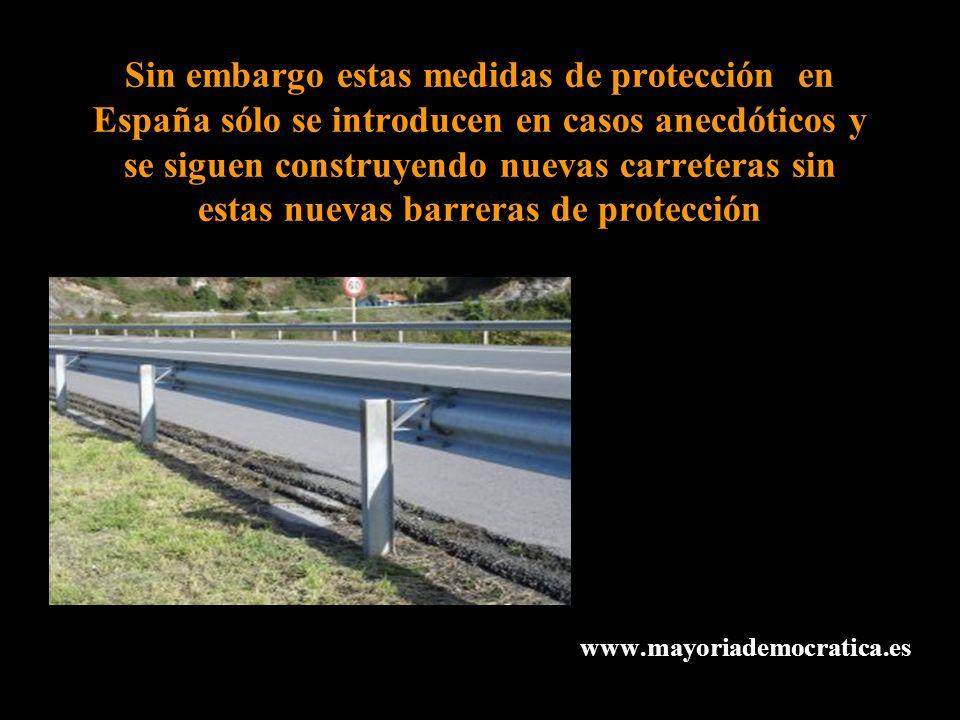 Sin embargo estas medidas de protección en España sólo se introducen en casos anecdóticos y se siguen construyendo nuevas carreteras sin estas nuevas barreras de protección