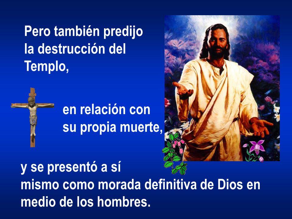 Pero también predijo la destrucción del. Templo, en relación con. su propia muerte, y se presentó a sí.