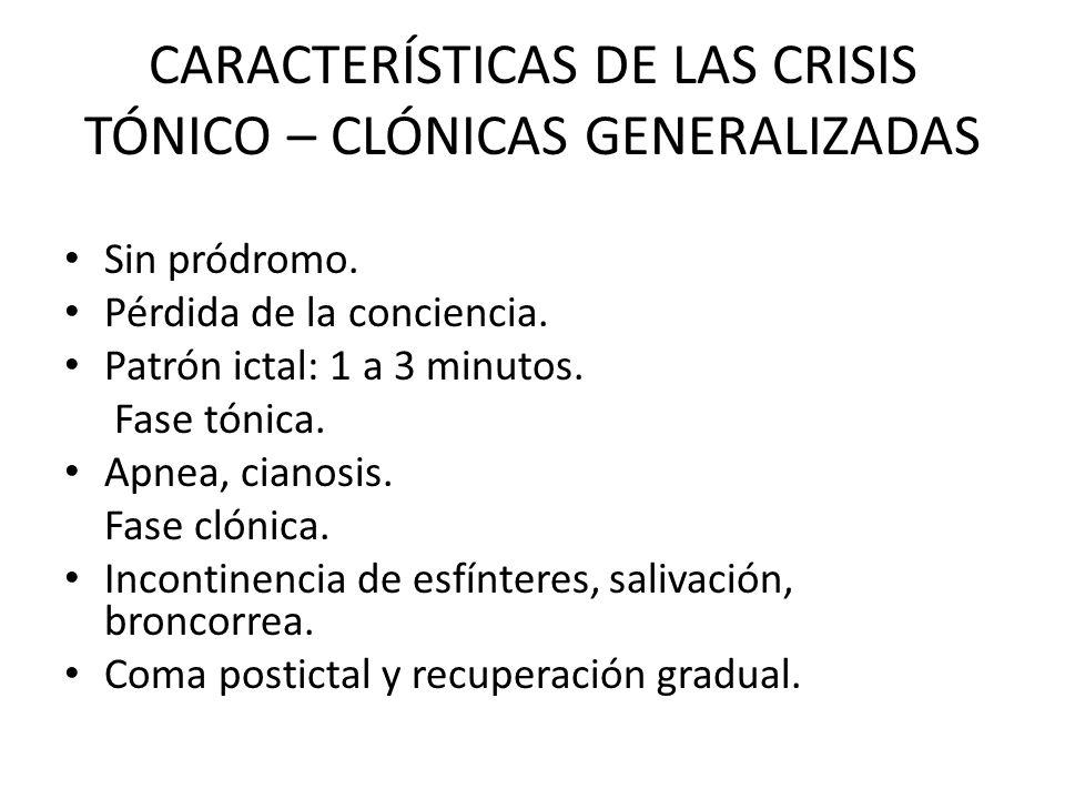 CARACTERÍSTICAS DE LAS CRISIS TÓNICO – CLÓNICAS GENERALIZADAS