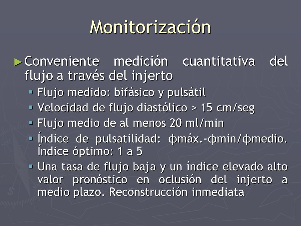 Monitorización Conveniente medición cuantitativa del flujo a través del injerto. Flujo medido: bifásico y pulsátil.