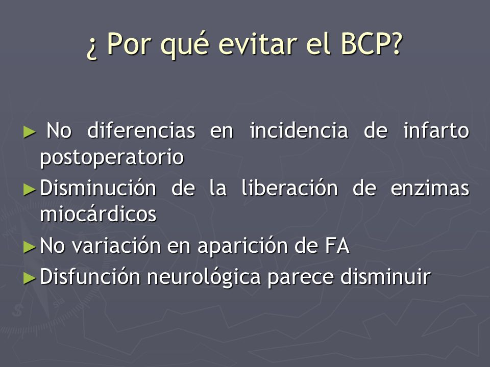 ¿ Por qué evitar el BCP No diferencias en incidencia de infarto postoperatorio. Disminución de la liberación de enzimas miocárdicos.