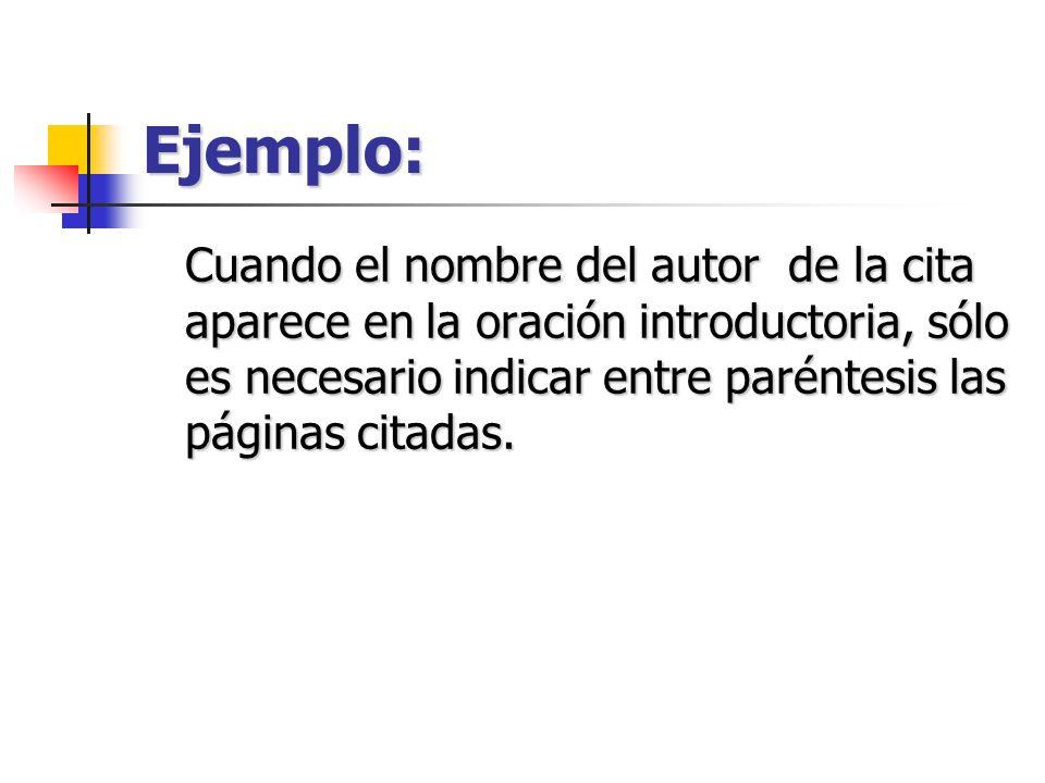 Ejemplo: Cuando el nombre del autor de la cita aparece en la oración introductoria, sólo es necesario indicar entre paréntesis las páginas citadas.