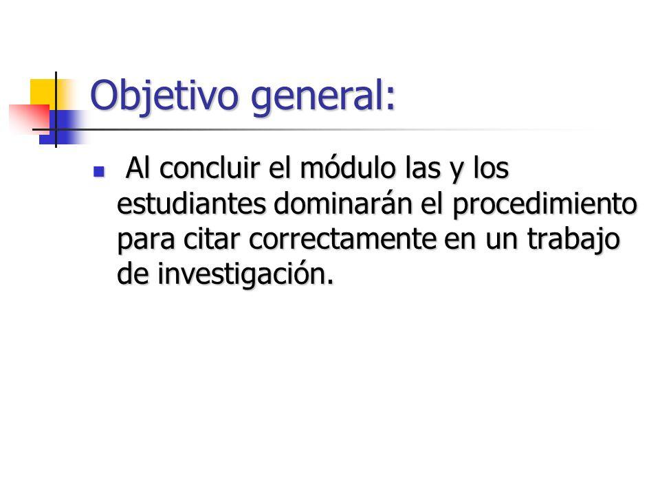 Objetivo general: Al concluir el módulo las y los estudiantes dominarán el procedimiento para citar correctamente en un trabajo de investigación.