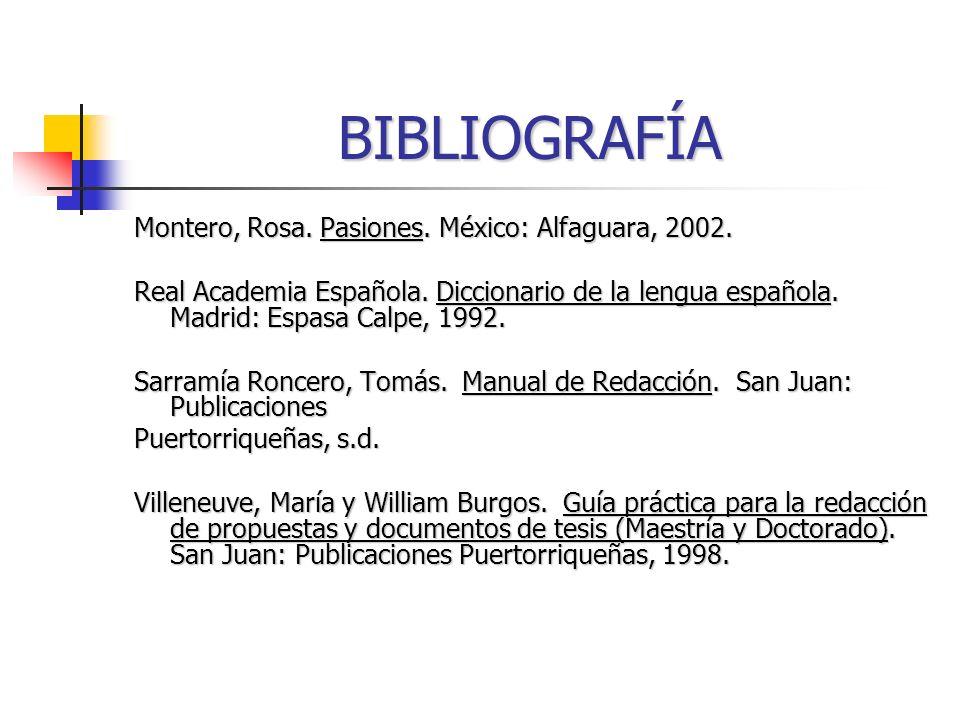BIBLIOGRAFÍA Montero, Rosa. Pasiones. México: Alfaguara, 2002.