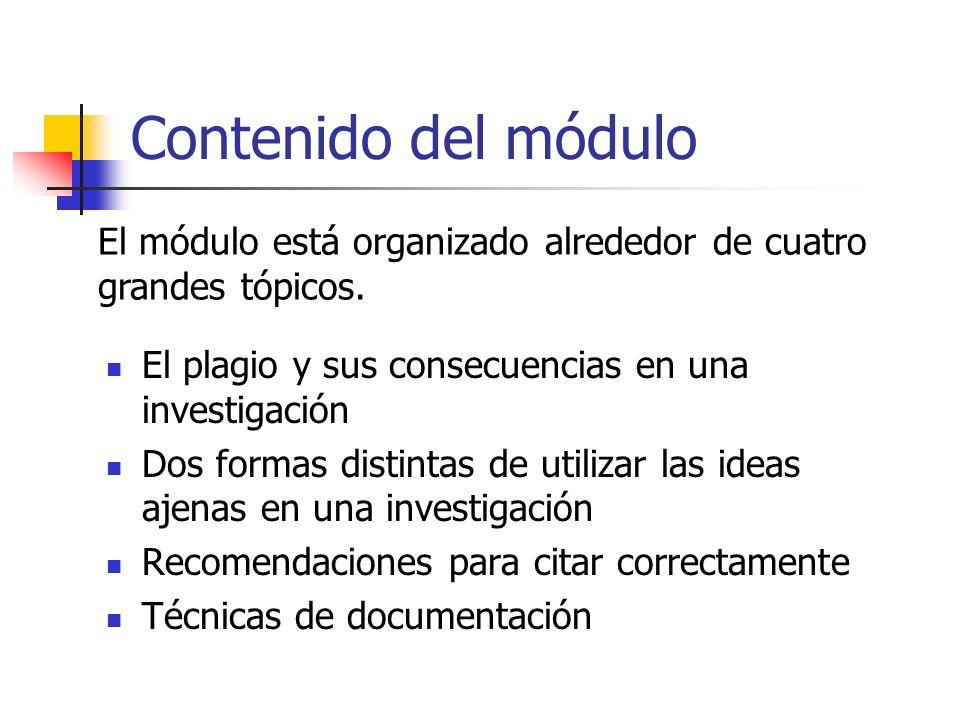 Contenido del módulo El módulo está organizado alrededor de cuatro grandes tópicos. El plagio y sus consecuencias en una investigación.