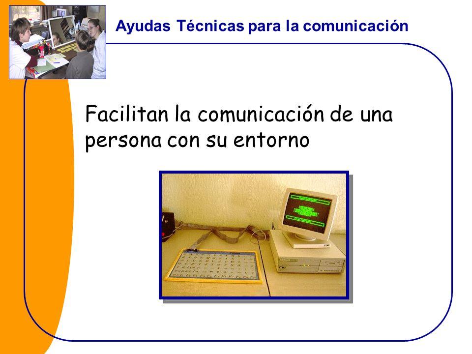Facilitan la comunicación de una persona con su entorno