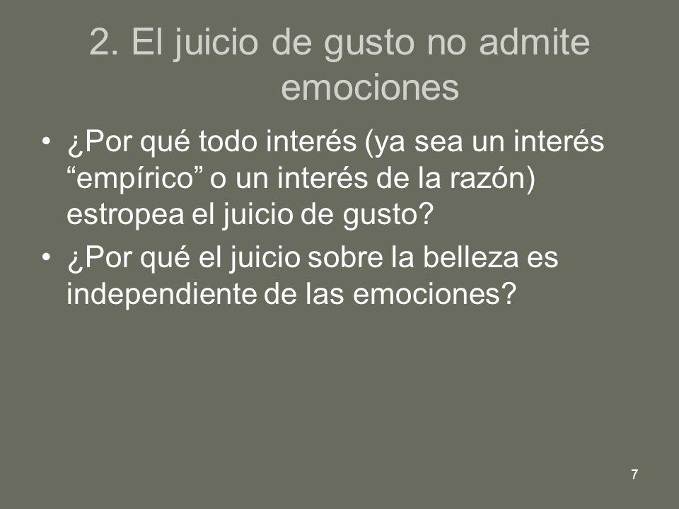 2. El juicio de gusto no admite emociones