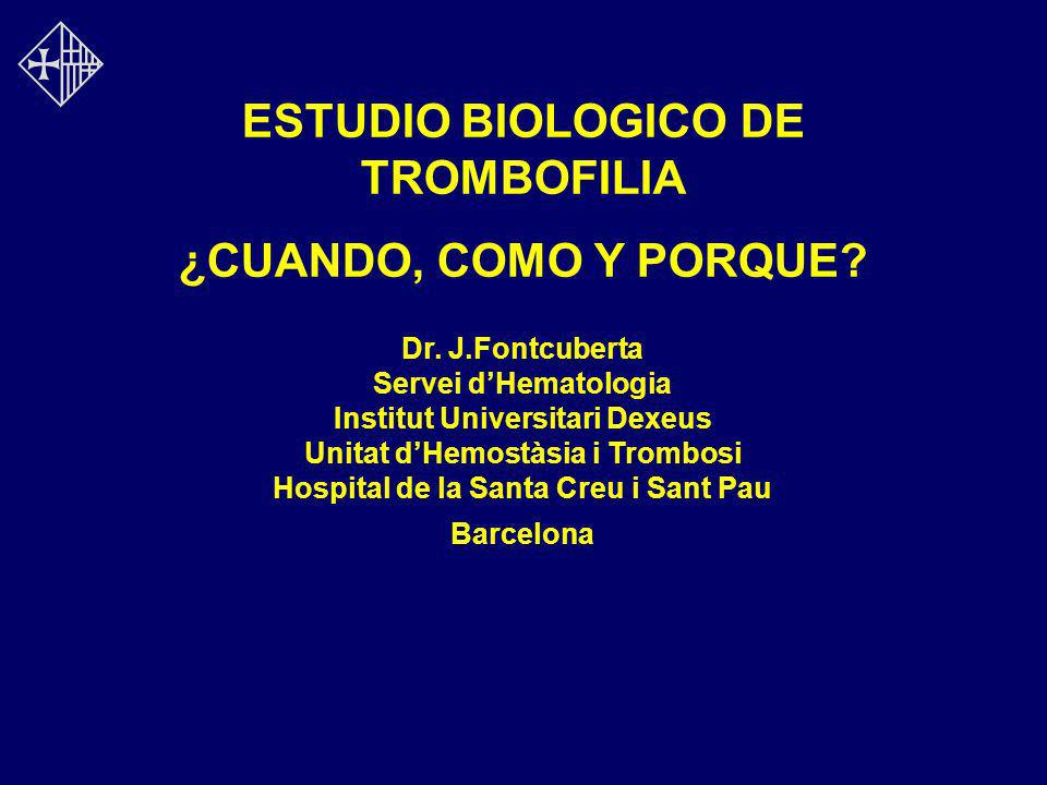 ESTUDIO BIOLOGICO DE TROMBOFILIA ¿CUANDO, COMO Y PORQUE