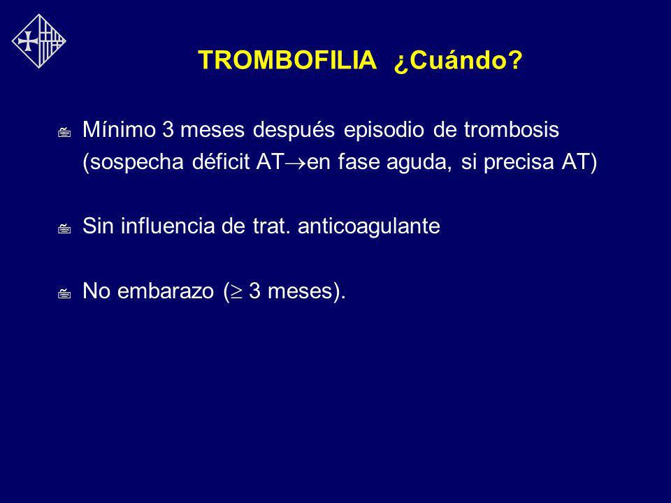 TROMBOFILIA ¿Cuándo Mínimo 3 meses después episodio de trombosis