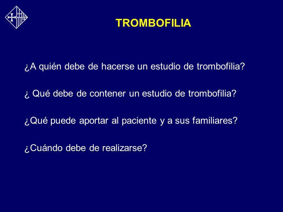 TROMBOFILIA ¿A quién debe de hacerse un estudio de trombofilia