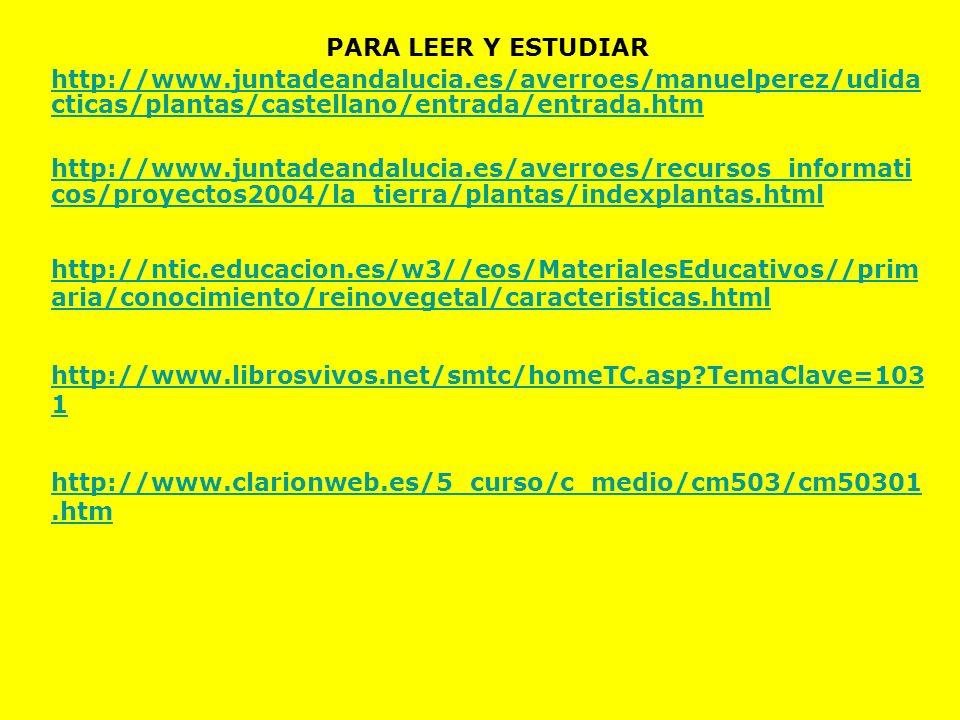 PARA LEER Y ESTUDIAR http://www.juntadeandalucia.es/averroes/manuelperez/udidacticas/plantas/castellano/entrada/entrada.htm.