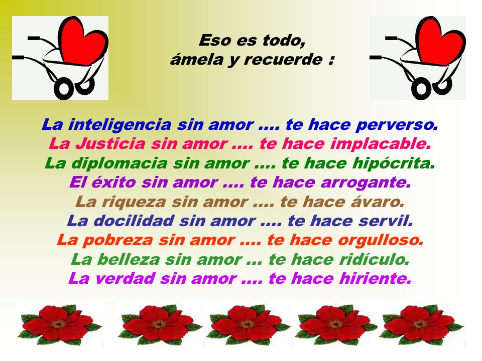 La inteligencia sin amor .... te hace perverso.