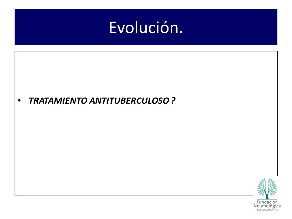 Evolución. TRATAMIENTO ANTITUBERCULOSO
