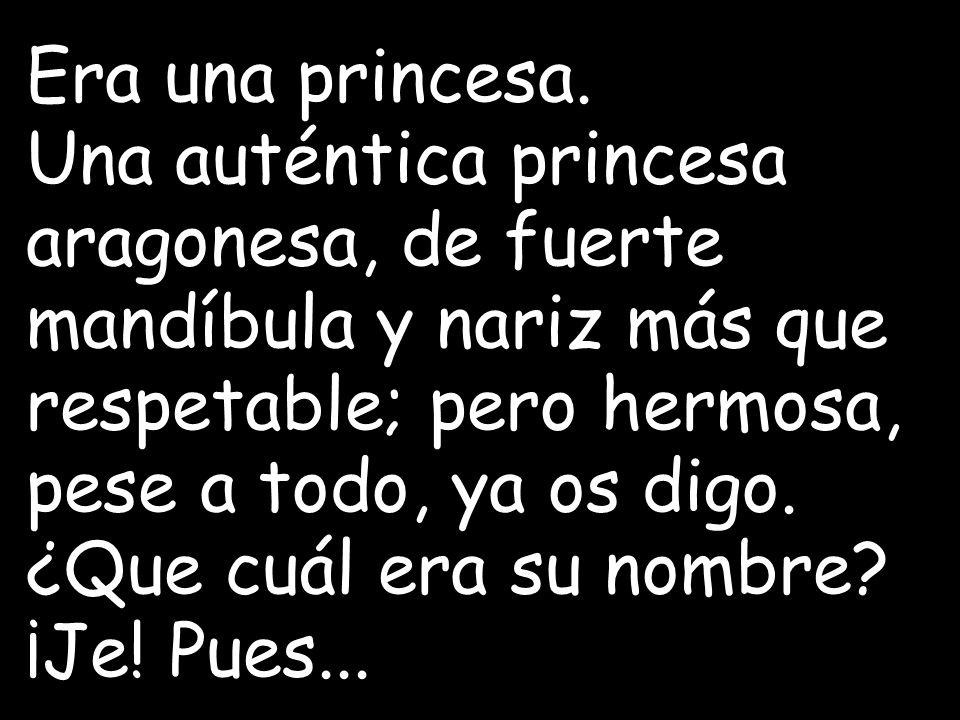 Era una princesa.