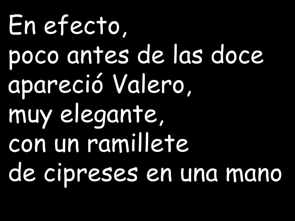 En efecto, poco antes de las doce apareció Valero, muy elegante, con un ramillete.