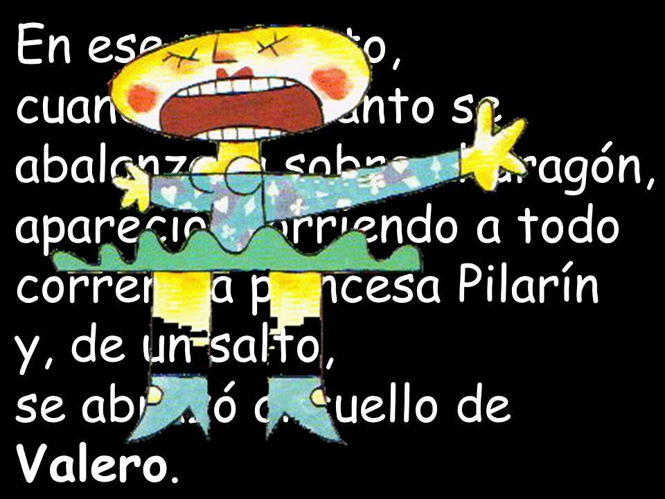 En ese momento, cuando ya el santo se abalanzaba sobre el dragón, apareció, corriendo a todo correr, la princesa Pilarín.