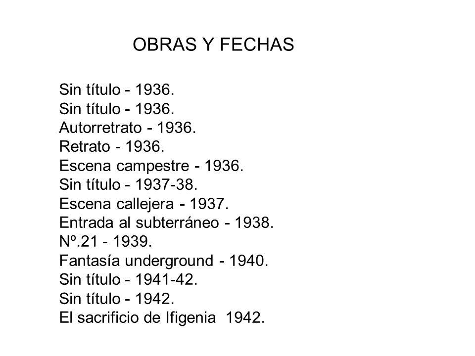 OBRAS Y FECHAS Sin título - 1936. Autorretrato - 1936. Retrato - 1936.