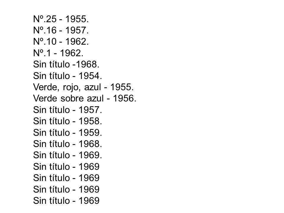 Nº.25 - 1955. Nº.16 - 1957. Nº.10 - 1962. Nº.1 - 1962. Sin título -1968. Sin título - 1954. Verde, rojo, azul - 1955.