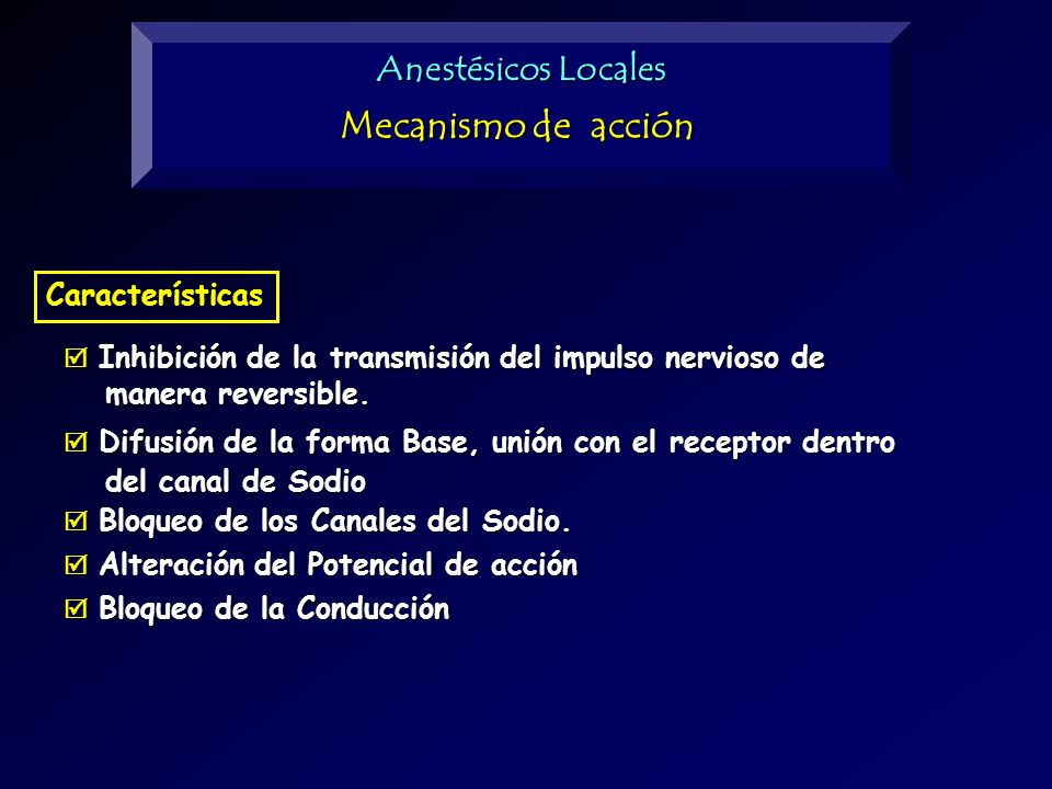 Mecanismo de acción Anestésicos Locales Anestésicos Locales
