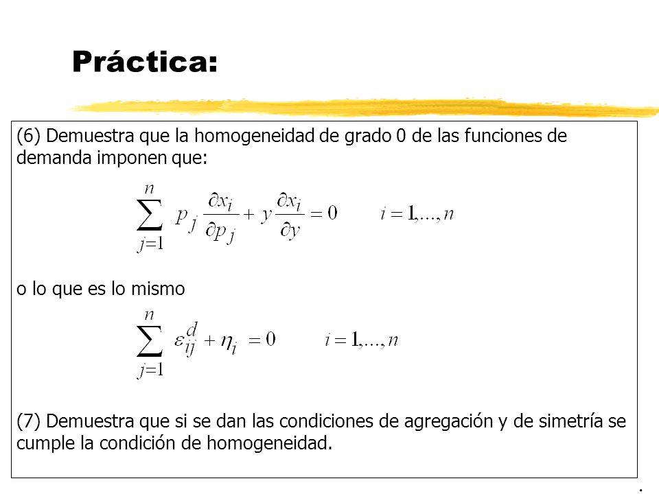 Práctica: (6) Demuestra que la homogeneidad de grado 0 de las funciones de demanda imponen que: o lo que es lo mismo.
