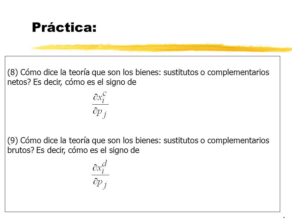 Práctica: (8) Cómo dice la teoría que son los bienes: sustitutos o complementarios netos Es decir, cómo es el signo de.