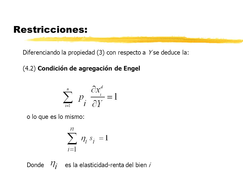 Restricciones: Diferenciando la propiedad (3) con respecto a Y se deduce la: (4.2) Condición de agregación de Engel.