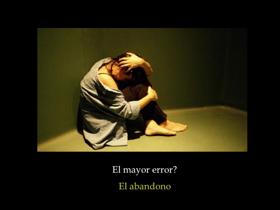 El mayor error El abandono