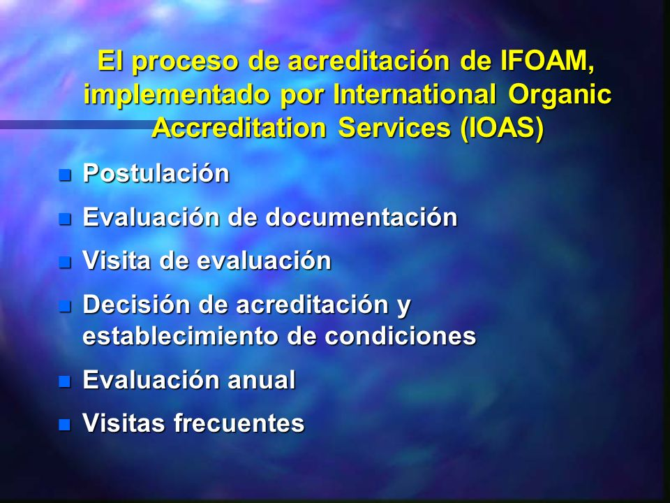 El proceso de acreditación de IFOAM, implementado por International Organic Accreditation Services (IOAS)
